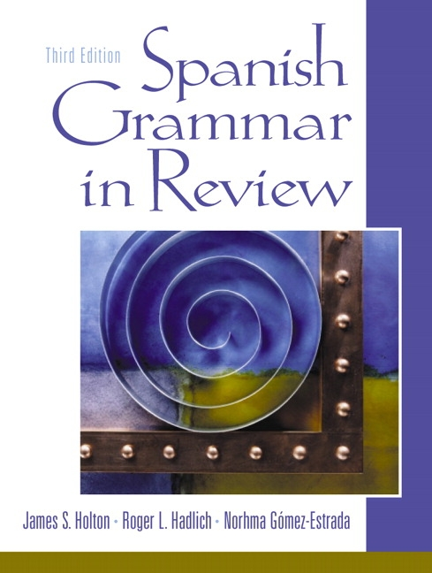 Holton, Hadlich & Gómez-Estrada, Spanish Grammar in Review