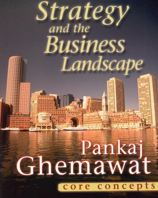 pankaj ghemawat strategy and the business landscape Strategy and the business landscape strategy and the business landscape ghemawat strategy and the business landscape (3rd edition) pankaj e ghemawat.