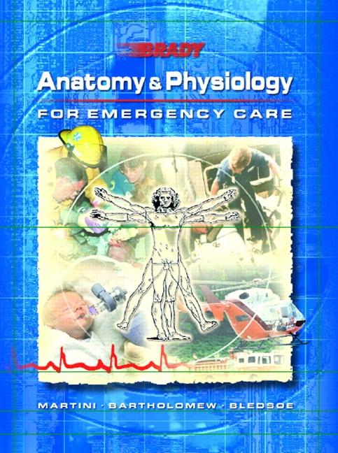Martini, Bartholomew & Bledsoe, Anatomy & Physiology for Emergency ...
