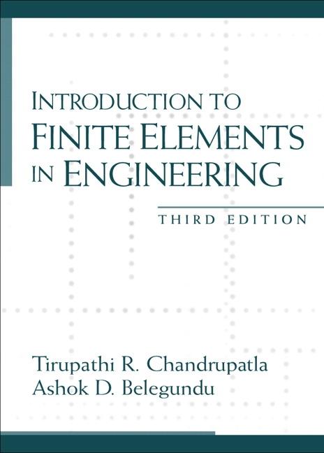 Chandrupatla & Belegundu, Introduction to Finite Elements in