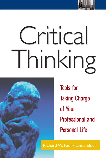 critical thinking tools for taking charge Critical thinking: tools for taking charge of your professional and personal life  by richard paul & linda elder one of the hallmarks of strategic thinking,.