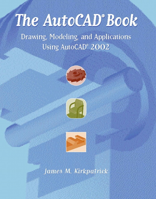 AutoCAD Book, The: Drawing, Modeling, and Applications Using AutoCAD 2002