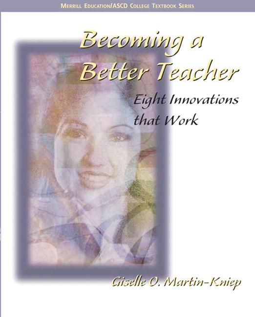 Martin-Kniep, Becoming a Better Teacher: Eight Innovations that Work