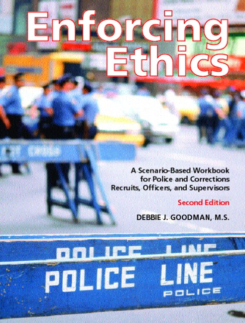 Goodman enforcing ethics a scenario based workbook for police and enforcing ethics a scenario based workbook for police and corrections recruits officers and supervisors 2nd edition fandeluxe Images