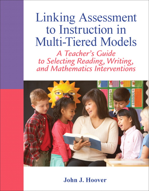 Linking Assessment to Instruction in Multi-Tiered Models: A Teacher's Guide to Selecting, Reading, Writing, and Mathematics Interventions