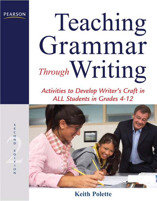 Teaching Grammar Through Writing: Activities to Develop Writer's Craft in ALL Students in Grades 4-12, 2nd Edition