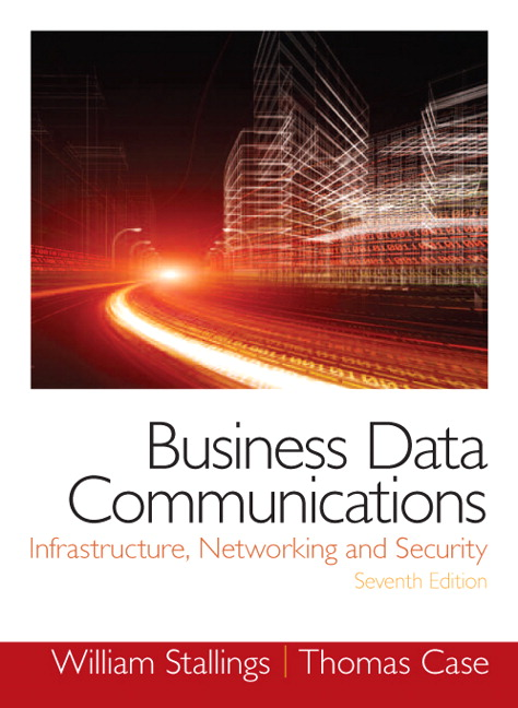 Business Data Communications- Infrastructure, Networking and Security, 7th Edition