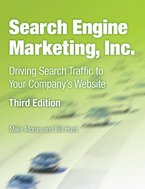 Search Engine Marketing, Inc.: Driving Search Traffic to Your Company's Website, 3rd Edition