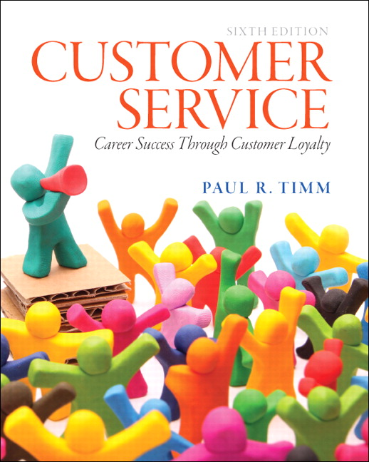 Customer Service: Career Success Through Customer Loyalty, 6th Edition
