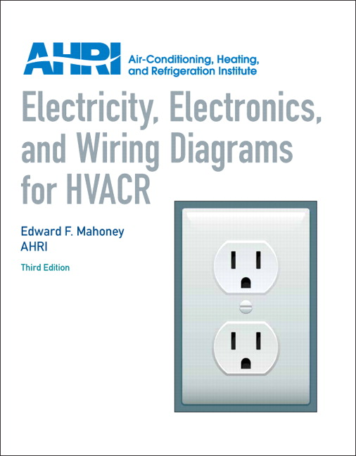 Mahoney  U0026 Ahri  Electricity  Electronics And Wiring Diagrams For Hvacr  3rd Edition