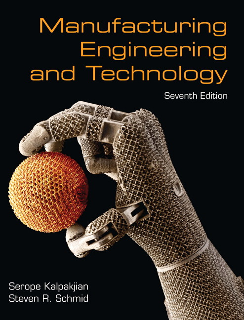 Kalpakjian schmid manufacturing engineering technology 7th manufacturing engineering technology 7th edition fandeluxe Images