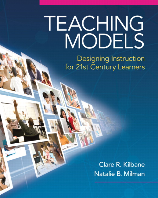 Kilbane Milman Teaching Models Designing Instruction For 21st Century Learners Pearson