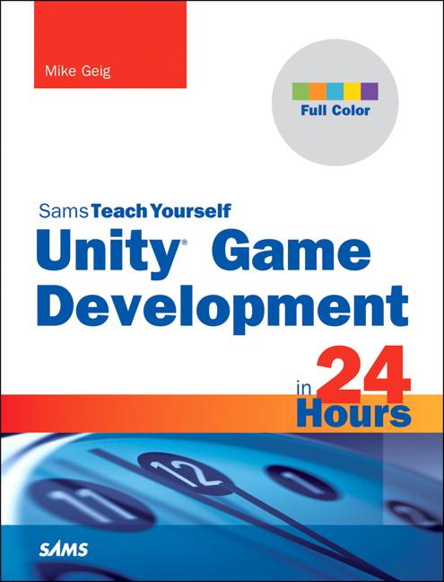 Geig, Unity Game Development in 24 Hours, Sams Teach