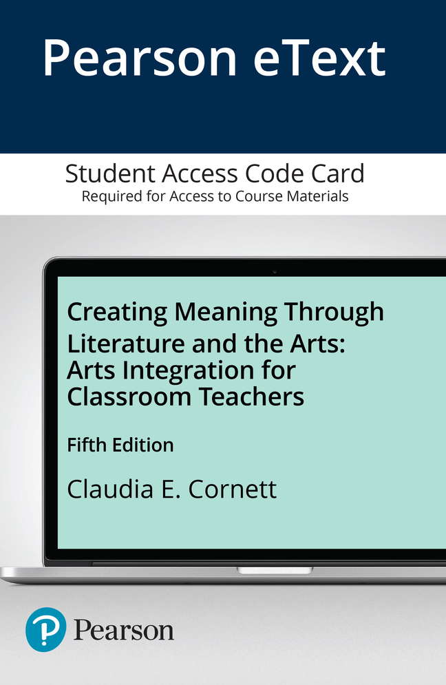 Creating Meaning Through Literature and the Arts: Arts Integration for Classroom Teachers, Enhanced Pearson eText -- Access Card