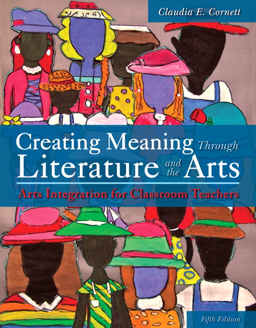 Creating Meaning Through Literature and the Arts: Arts Integration for Classroom Teachers, Enhanced Pearson eText with Loose-Leaf Version -- Access Card Package, 5th Edition