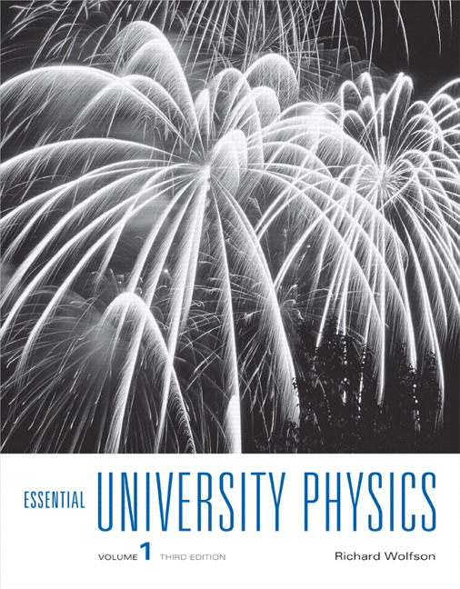 Wolfson, Essential University Physics: Volume 1 | Pearson