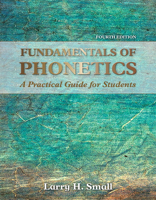 Small, Fundamentals of Phonetics: A Practical Guide for