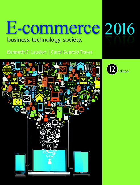 E-Commerce 2016: Business, Technology, Society, 12th Edition