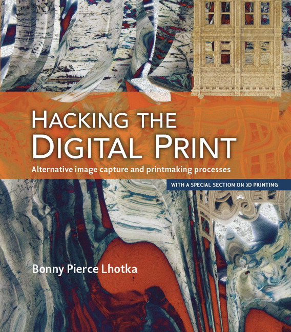 Hacking the Digital Print: Alternative image capture and printmaking processes with a special section on 3D printing