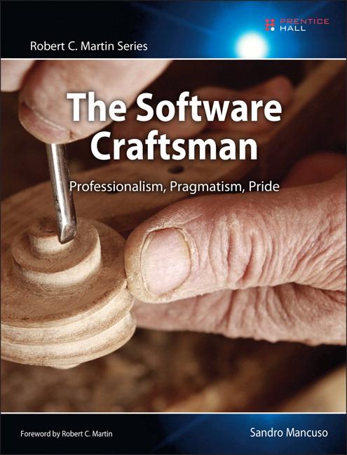 Software Craftsman, The: Professionalism, Pragmatism, Pride