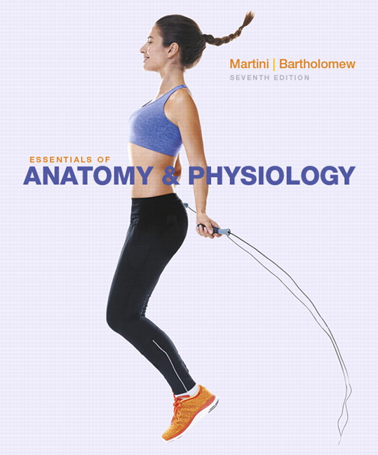 Martini & Bartholomew, Essentials of Anatomy & Physiology | Pearson