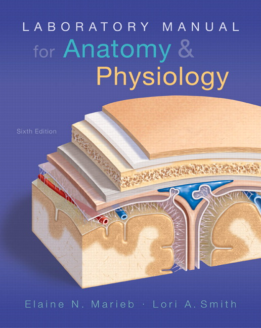 Marieb & Smith, Laboratory Manual for Anatomy & Physiology, 6th ...