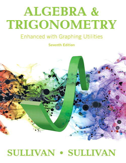 Algebra and Trigonometry Enhanced with Graphing Utilities, 7th Edition