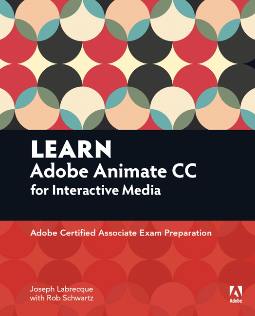 Learn Adobe Animate CC for Interactive Media: Adobe Certified Associate Exam Preparation