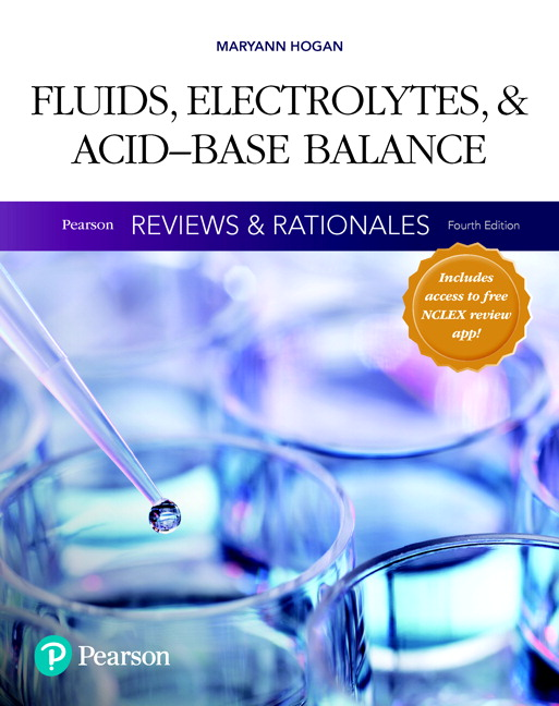 Pearson Reviews & Rationales: Fluids, Electrolytes, & Acid-Base Balance with Nursing Reviews & Rationales, 4th Edition