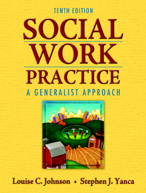 Johnson & Yanca, Social Work Practice: A Generalist Approach, 10th ...