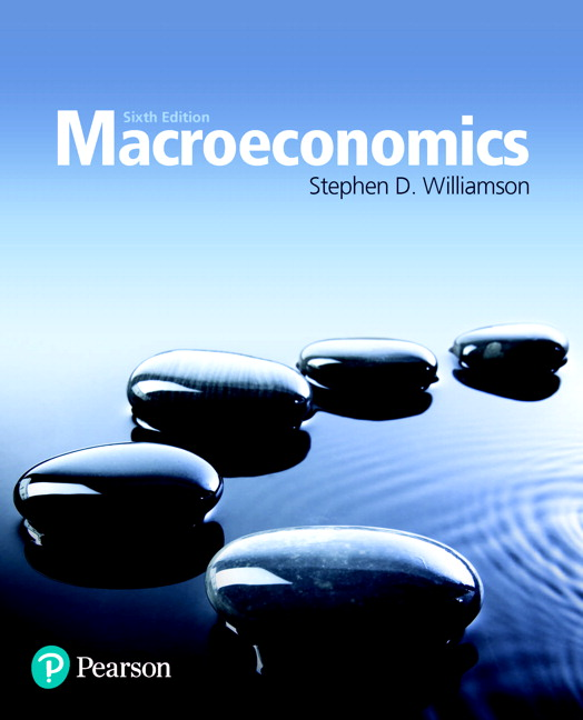 Williamson, Macroeconomics, 6th Edition | Pearson