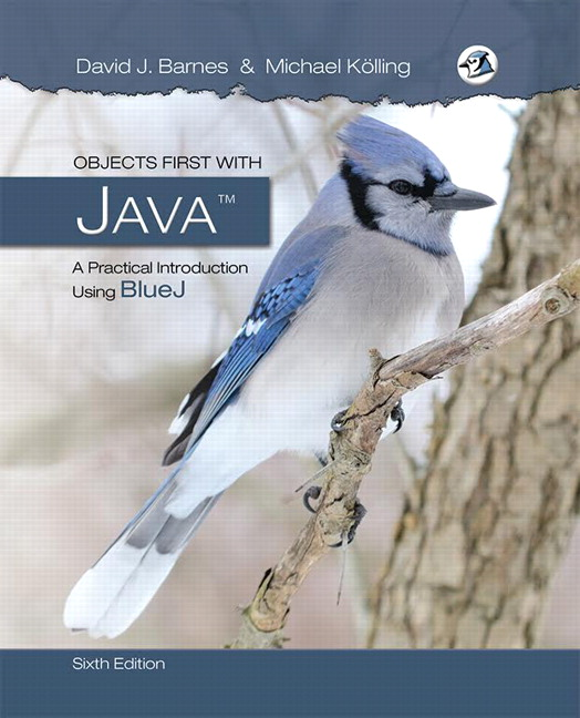 Objects First with Java: A Practical Introduction Using BlueJ, 6th Edition