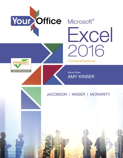 Kinser jacobson kinser moriarity your office microsoft excel your office microsoft excel 2016 comprehensive fandeluxe Choice Image
