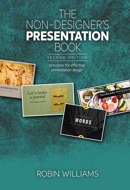 Non-Designer's Presentation Book, The: Principles for effective presentation design, 2nd Edition