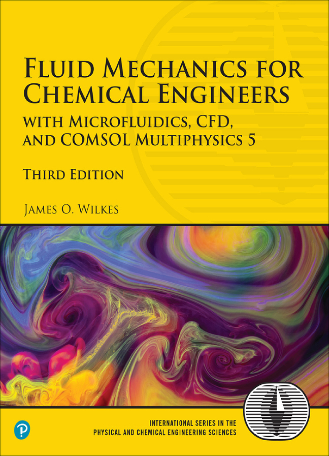 Wilkes Fluid Mechanics For Chemical Engineers With Microfluidics Cfd And Comsol Multiphysics 5 3rd Edition Pearson