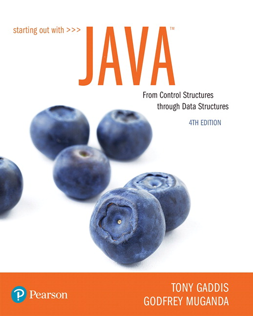Gaddis Muganda Starting Out With Java From Control Structures Through Data Structures 4th Edition Pearson
