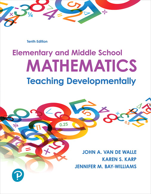 Elementary and Middle School Mathematics: Teaching Developmentally, 10th Edition