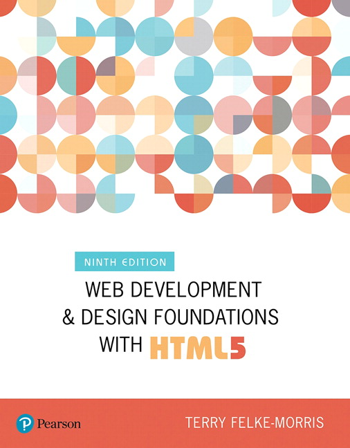 Felke Morris Web Development And Design Foundations With Html5 9th Edition Pearson
