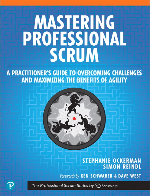 Mastering Professional Scrum: A Practitioners Guide to Overcoming Challenges and Maximizing the Benefits of Agility