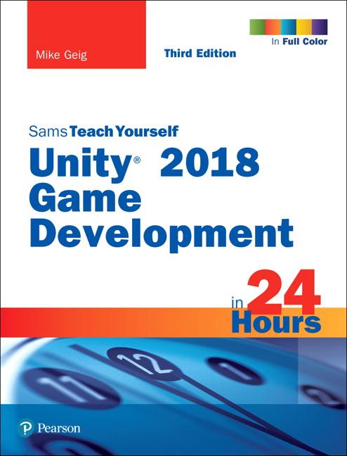 Geig, Unity 2018 Game Development in 24 Hours, Sams Teach