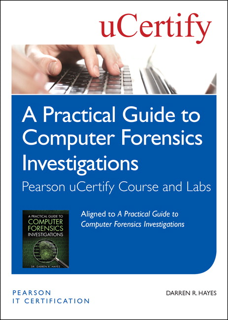A Practical Guide to Computer Forensics Investigations Pearson uCertify Course and Labs Student Access Card