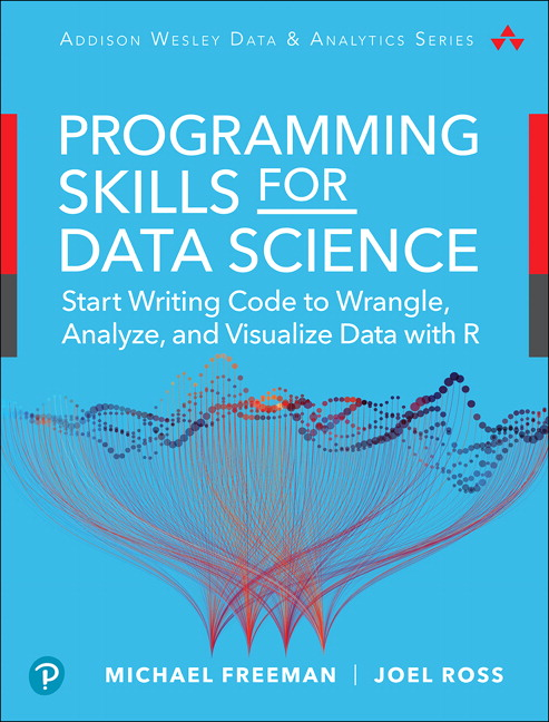 Programming Skills for Data Science: Start Writing Code to Wrangle, Analyze, and Visualize Data with R