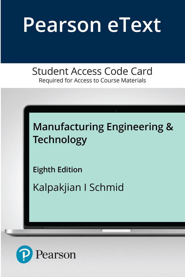 Kalpakjian & Schmid, Pearson eText Manufacturing Engineering