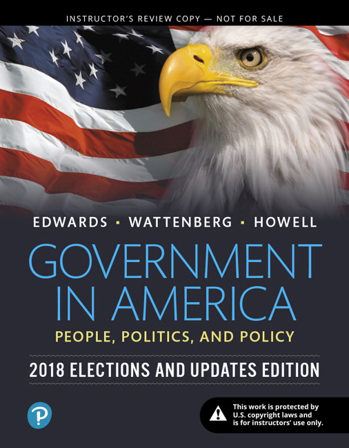 Instructor's Review Copy for Government In America: People, Politics, and Policy, 2018 Elections and Updates Edition