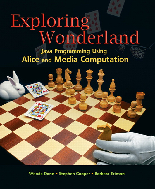 Exploring Wonderland: Java Programming Using Alice and Media Computation