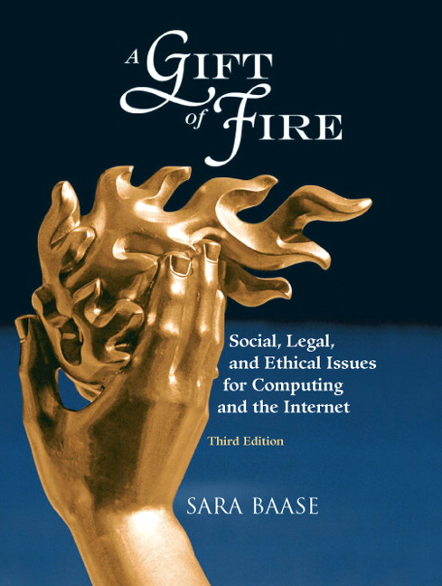 Baase, Gift of Fire, A: Social, Legal, and Ethical Issues for ...