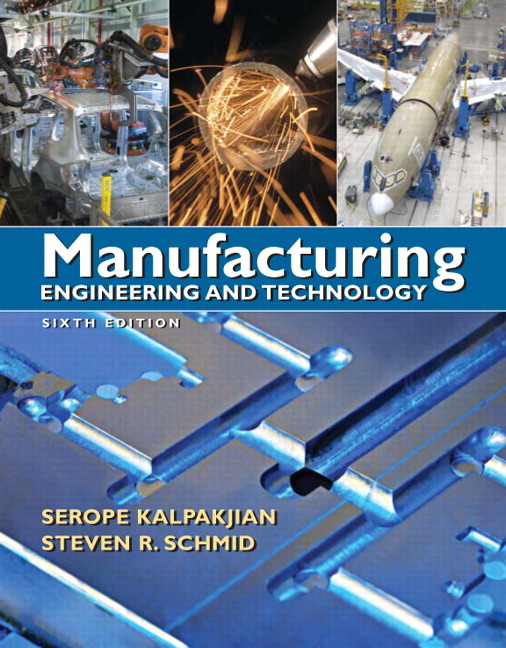 Kalpakjian schmid manufacturing engineering technology 7th manufacturing engineering technology 6th edition fandeluxe Images
