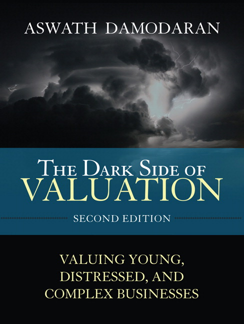 Dark Side of Valuation, The: Valuing Young, Distressed, and Complex Businesses, 2nd Edition