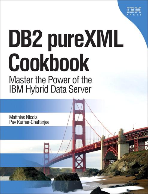 Nicola & Kumar-Chatterjee, DB2 pureXML Cookbook: Master the