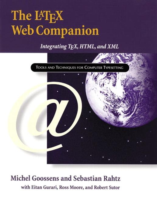 LaTeX Web Companion, The: Integrating TeX, HTML, and XML